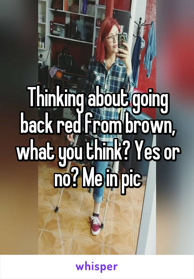 Thinking about going back red from brown, what you think? Yes or no? Me in pic