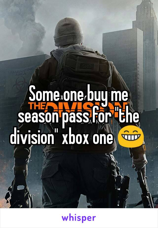 """Some one buy me season pass for """"the division"""" xbox one 😁"""