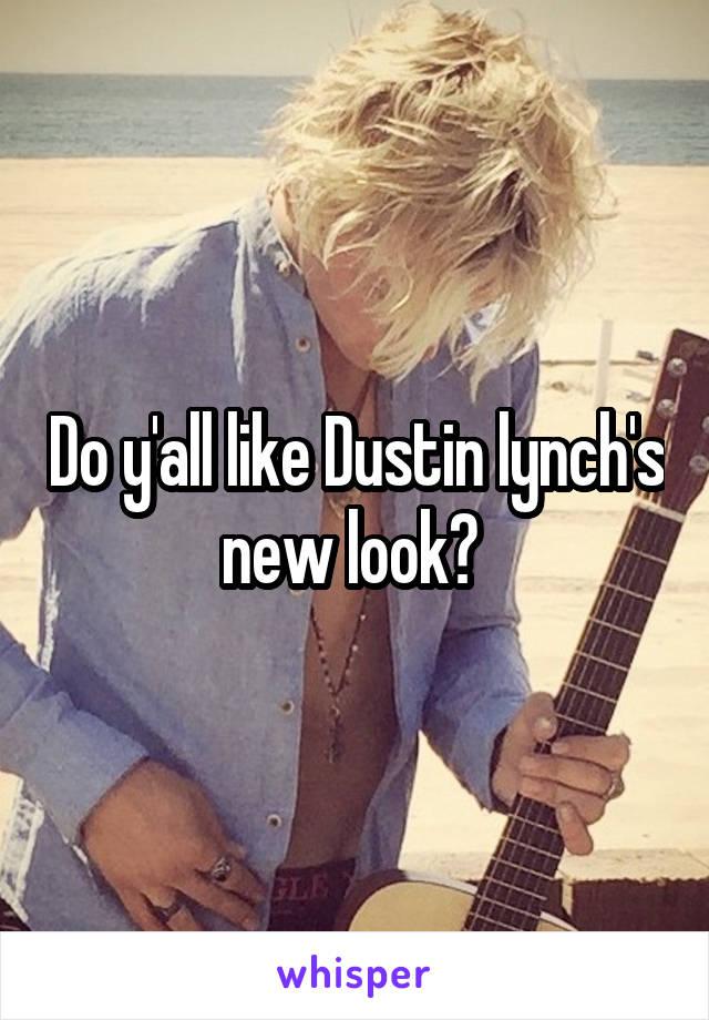 Do y'all like Dustin lynch's new look?