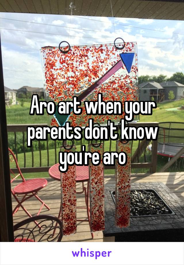 Aro art when your parents don't know you're aro