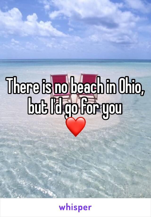 There is no beach in Ohio, but I'd go for you  ❤️