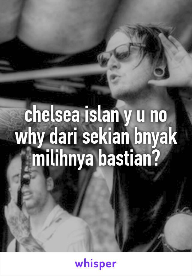 chelsea islan y u no why dari sekian bnyak milihnya bastian?