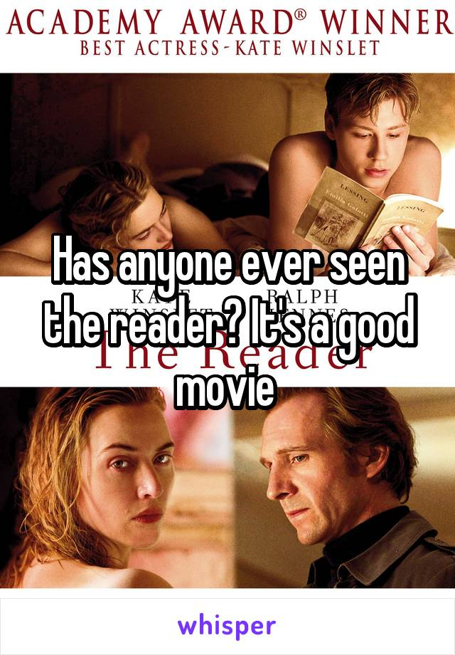 Has anyone ever seen the reader? It's a good movie