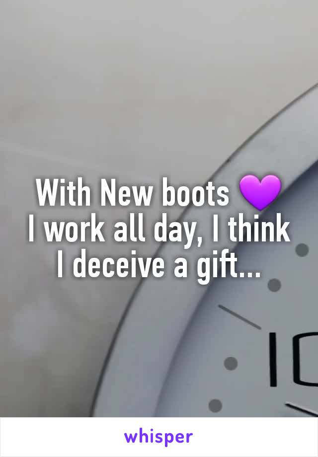 With New boots 💜 I work all day, I think I deceive a gift...