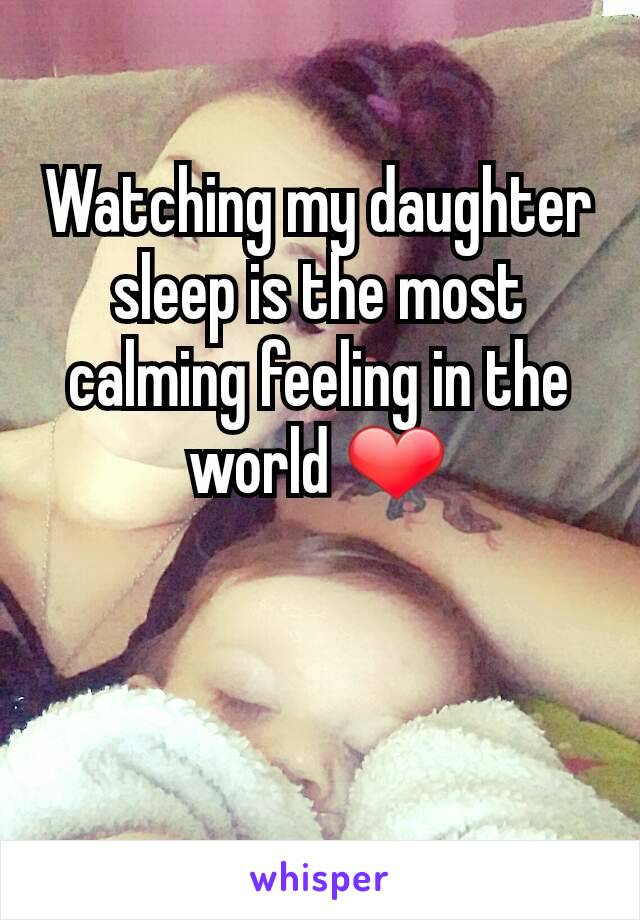Watching my daughter sleep is the most calming feeling in the world ❤