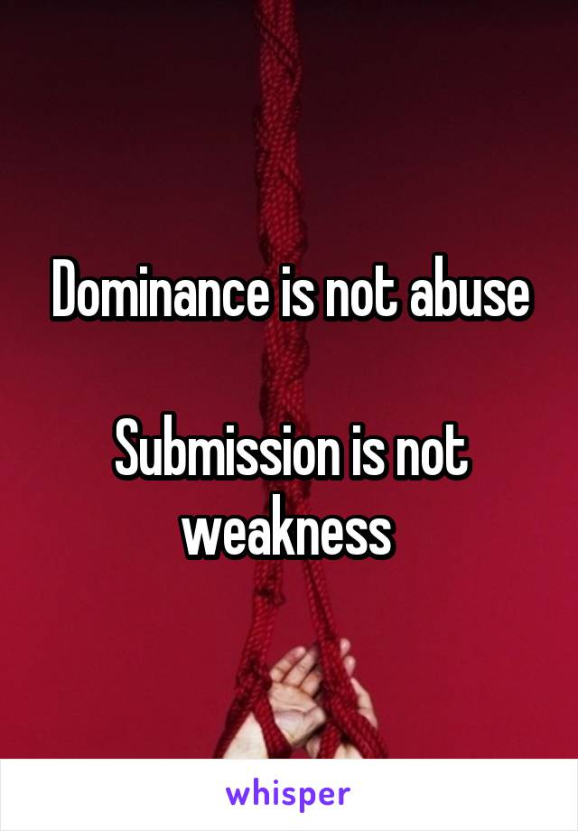Dominance is not abuse  Submission is not weakness