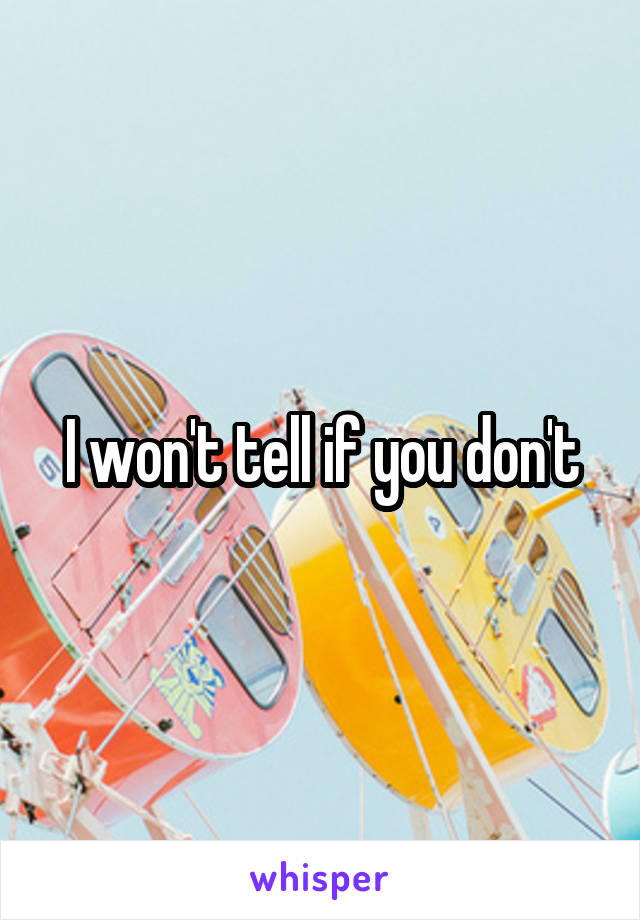 I won't tell if you don't