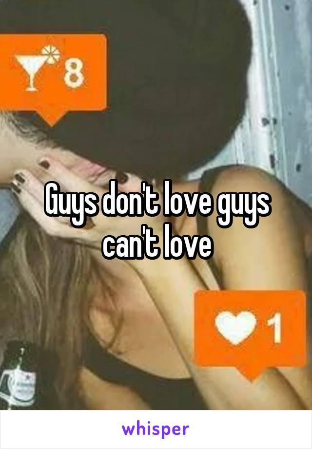 Guys don't love guys can't love