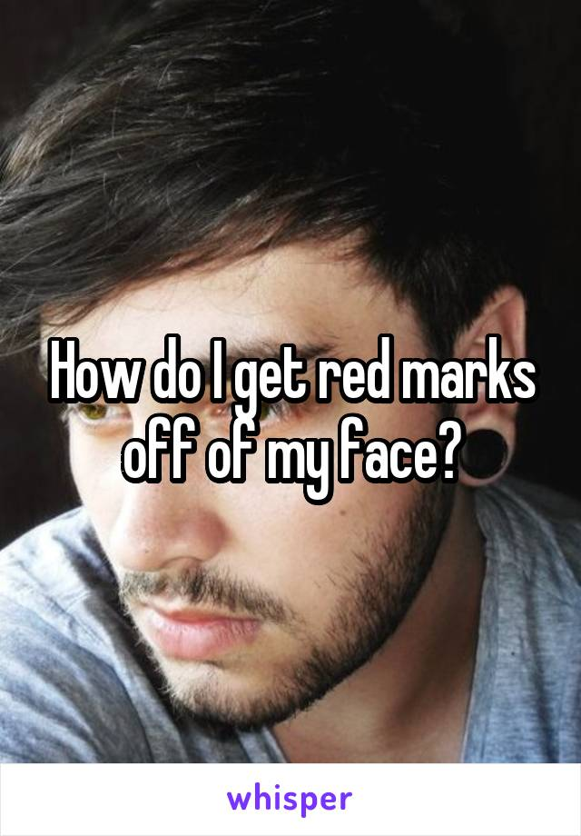 How do I get red marks off of my face?