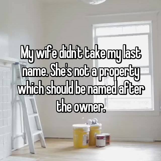 My wife didn't take my last name. She's not a property which should be named after the owner.