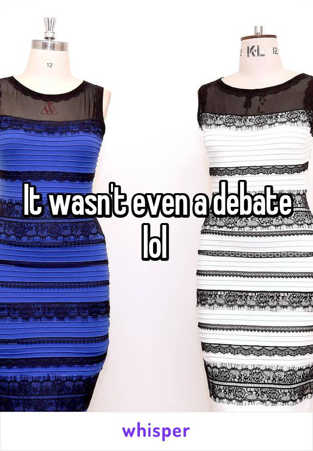 It wasn't even a debate lol