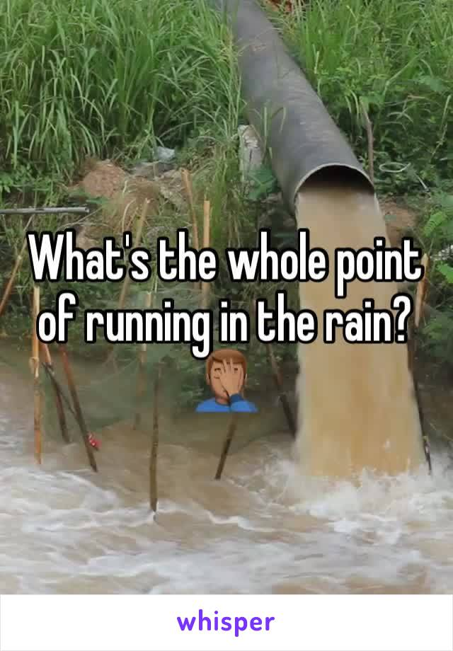 What's the whole point of running in the rain? 🤦🏽♂️