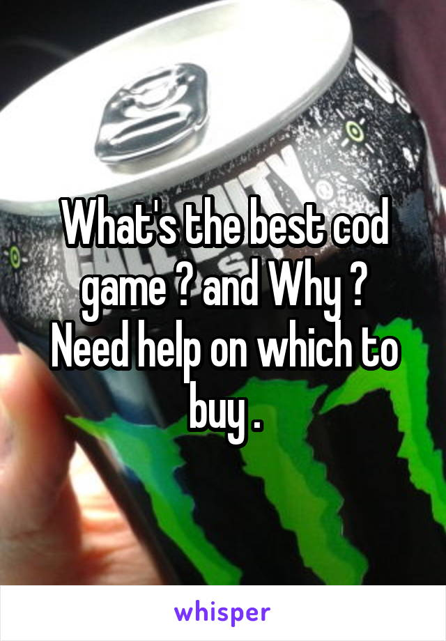 What's the best cod game ? and Why ? Need help on which to buy .