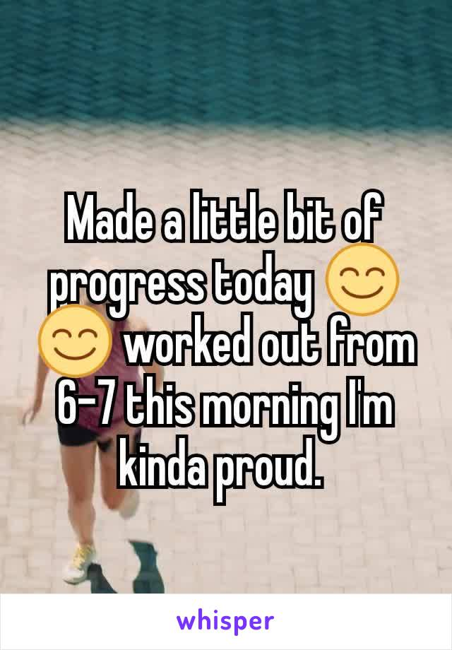 Made a little bit of progress today 😊😊 worked out from 6-7 this morning I'm kinda proud.