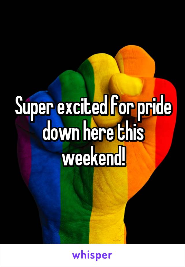 Super excited for pride down here this weekend!