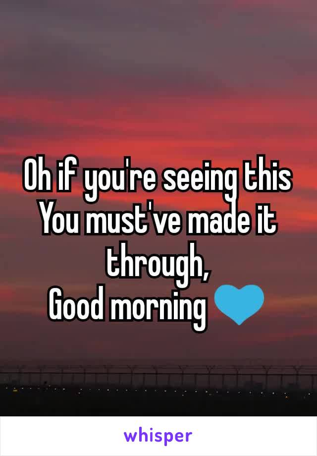 Oh if you're seeing this You must've made it through, Good morning 💙