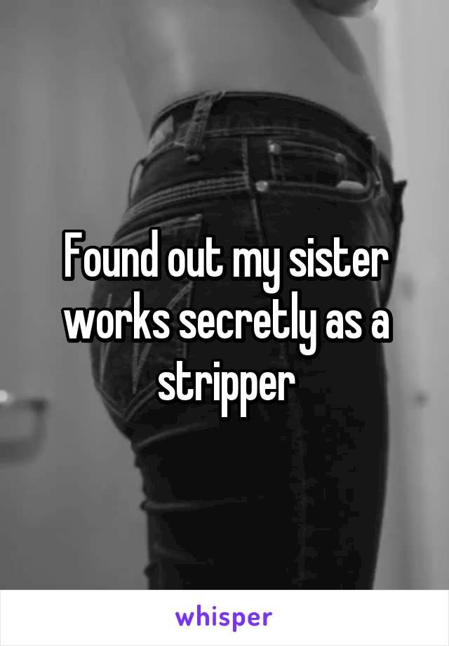 Found out my sister works secretly as a stripper