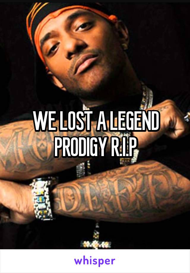 WE LOST A LEGEND PRODIGY R.I.P