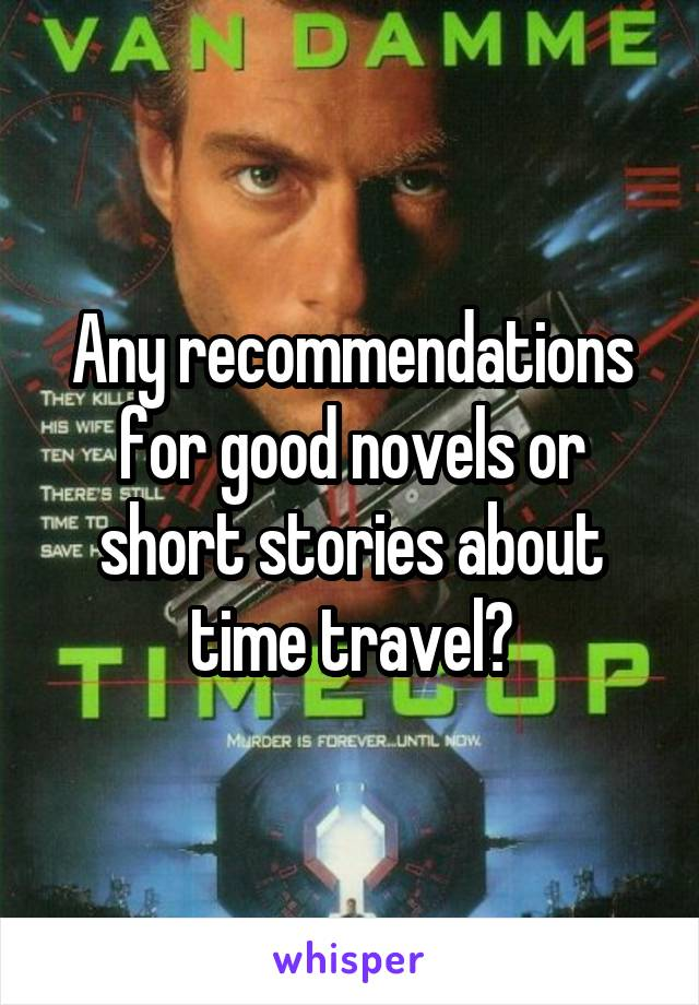 Any recommendations for good novels or short stories about time travel?