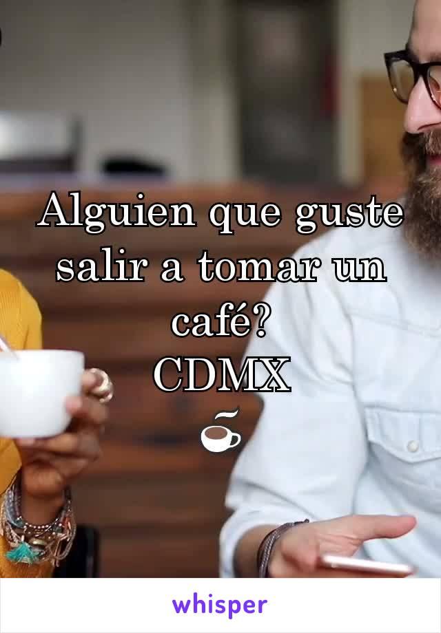 Alguien que guste salir a tomar un café? CDMX ☕