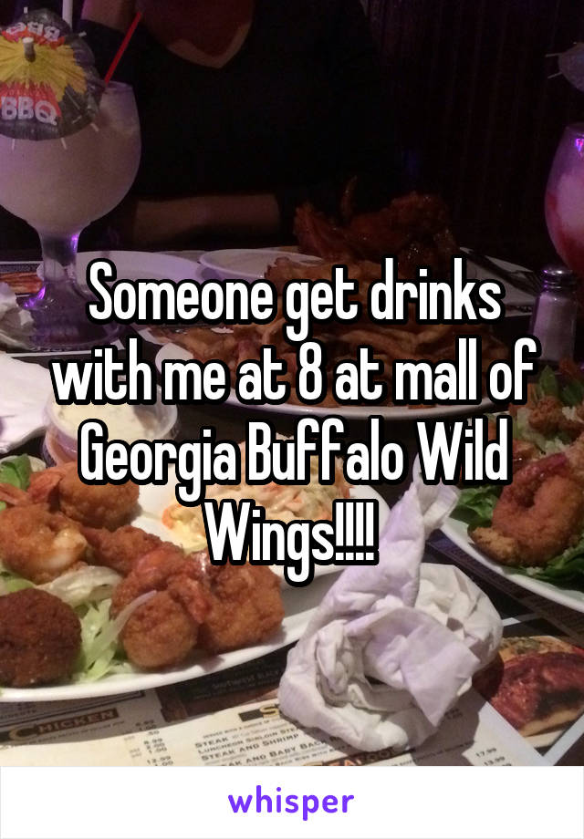 Someone get drinks with me at 8 at mall of Georgia Buffalo Wild Wings!!!!