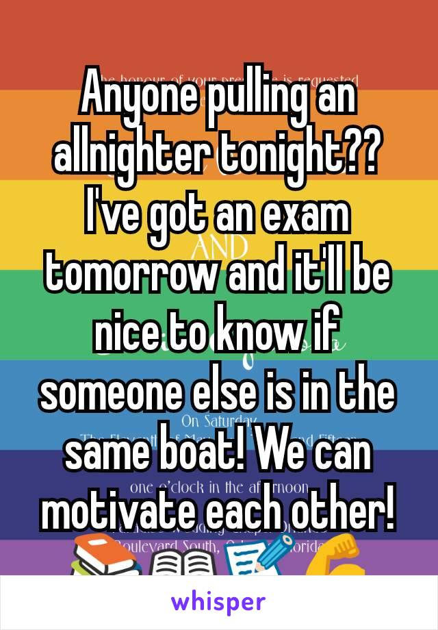 Anyone pulling an allnighter tonight?? I've got an exam tomorrow and it'll be nice to know if someone else is in the same boat! We can motivate each other! 📚📖📝💪