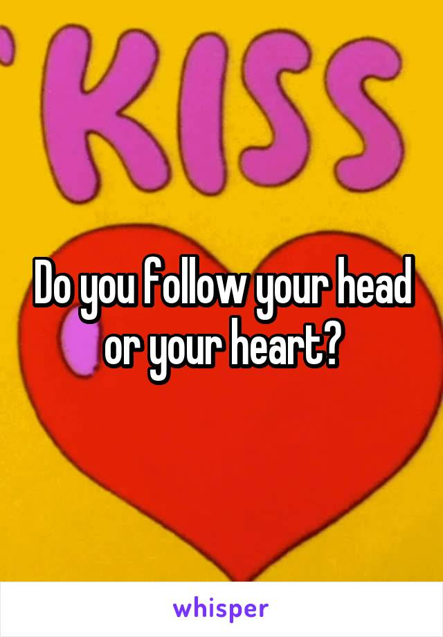 Do you follow your head or your heart?