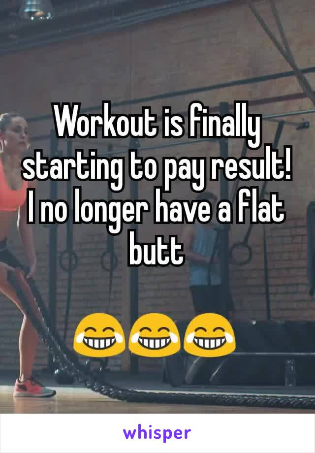 Workout is finally starting to pay result! I no longer have a flat butt  😂😂😂