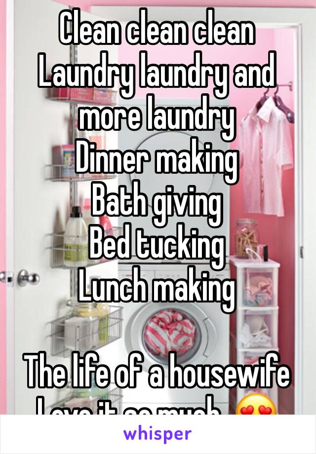 Clean clean clean Laundry laundry and more laundry  Dinner making  Bath giving  Bed tucking  Lunch making  The life of a housewife  Love it so much. 😍