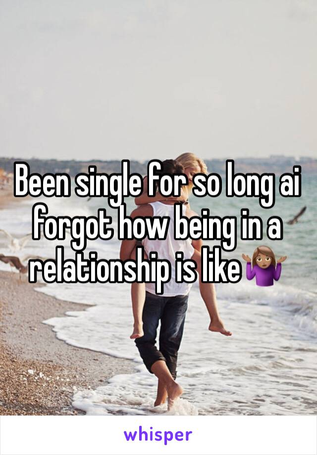 Been single for so long ai forgot how being in a relationship is like🤷🏽♀️
