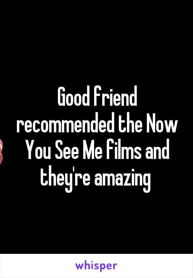 Good friend recommended the Now You See Me films and they're amazing