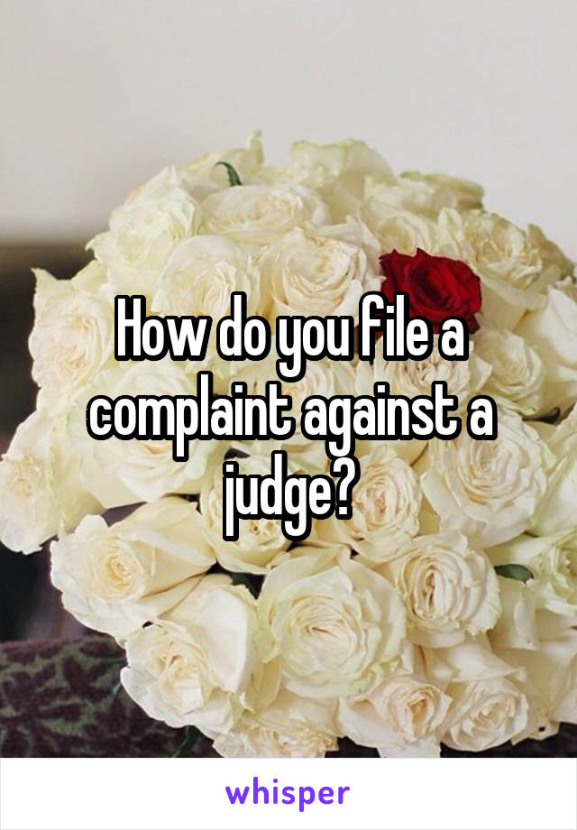 How do you file a complaint against a judge?