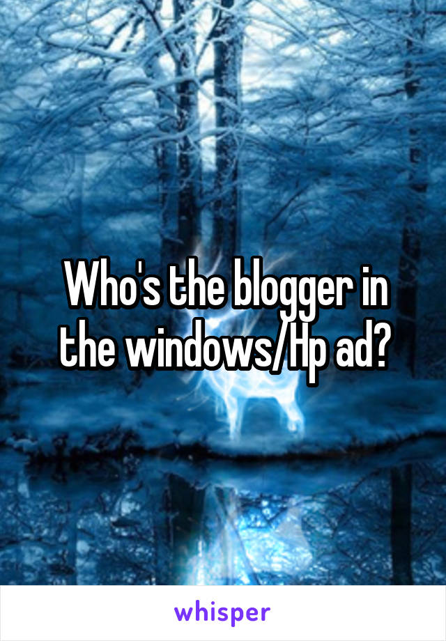 Who's the blogger in the windows/Hp ad?