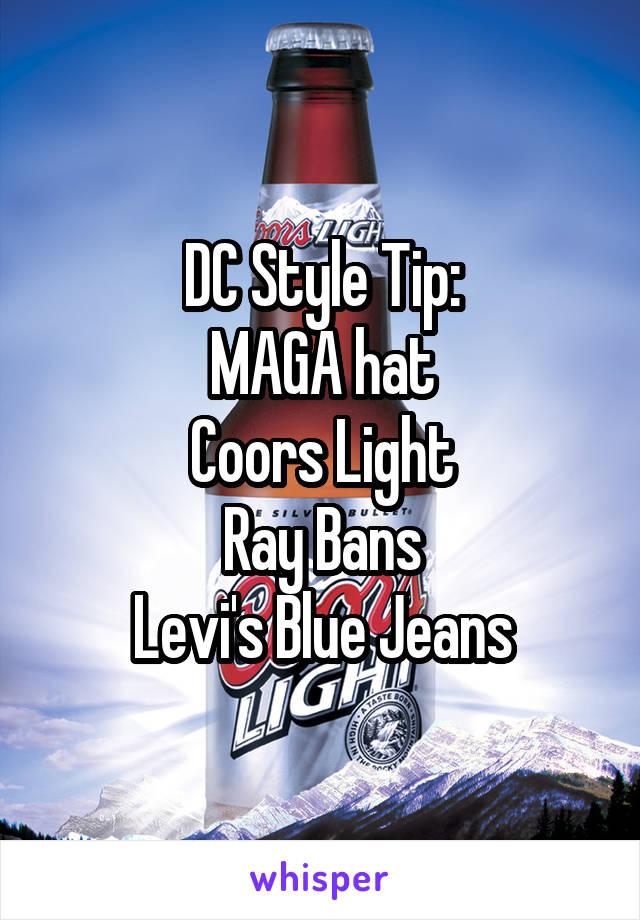 DC Style Tip: MAGA hat Coors Light Ray Bans Levi's Blue Jeans