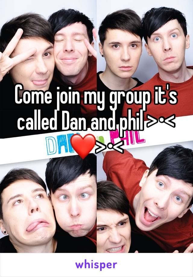 Come join my group it's called Dan and phil >•<❤️>•<