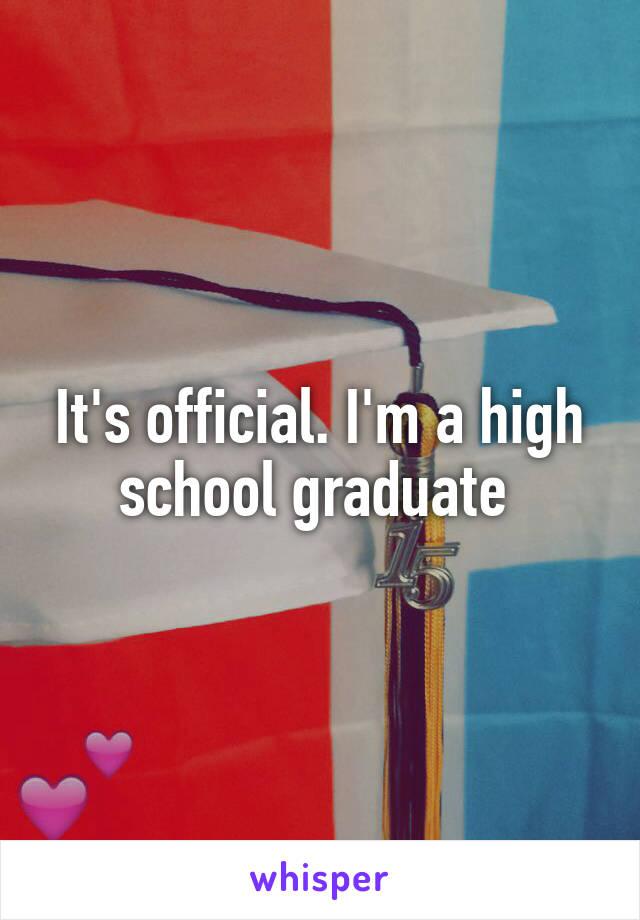It's official. I'm a high school graduate