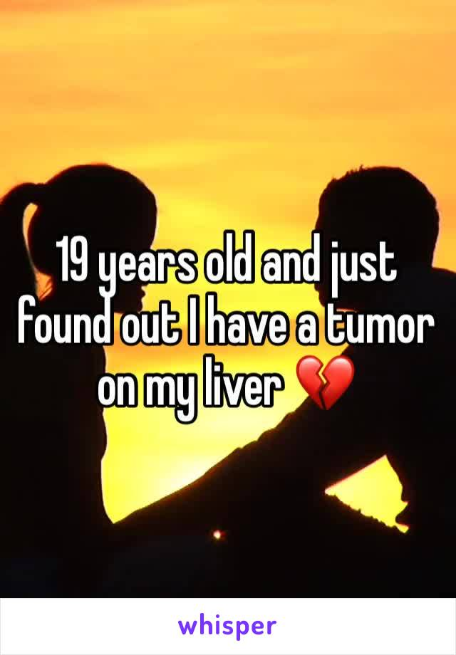 19 years old and just found out I have a tumor on my liver 💔