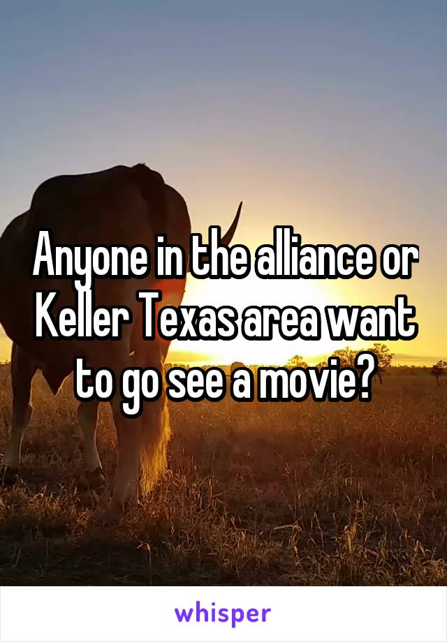 Anyone in the alliance or Keller Texas area want to go see a movie?