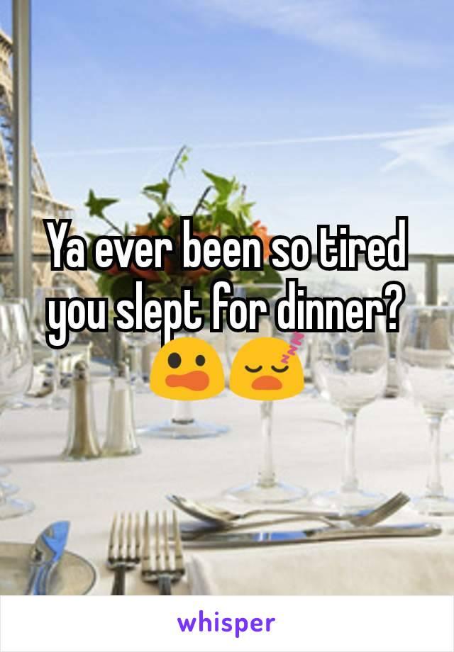 Ya ever been so tired you slept for dinner? 😲😴