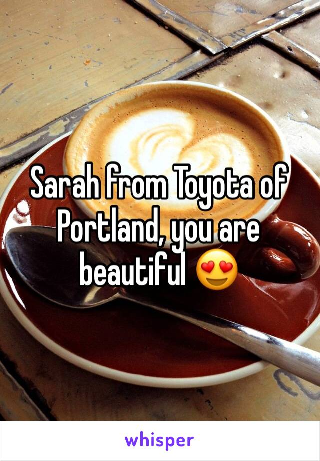Sarah from Toyota of Portland, you are beautiful 😍