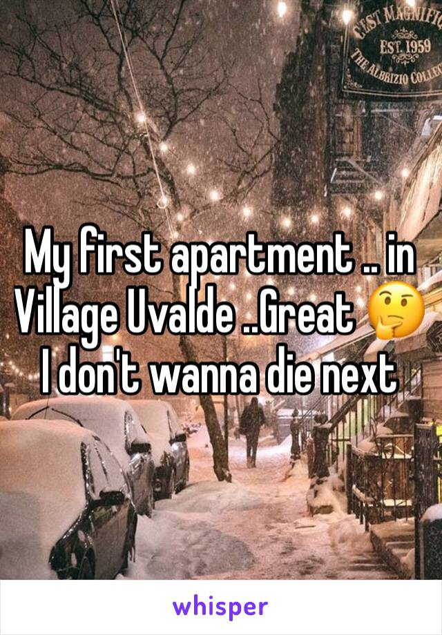 My first apartment .. in Village Uvalde ..Great 🤔 I don't wanna die next