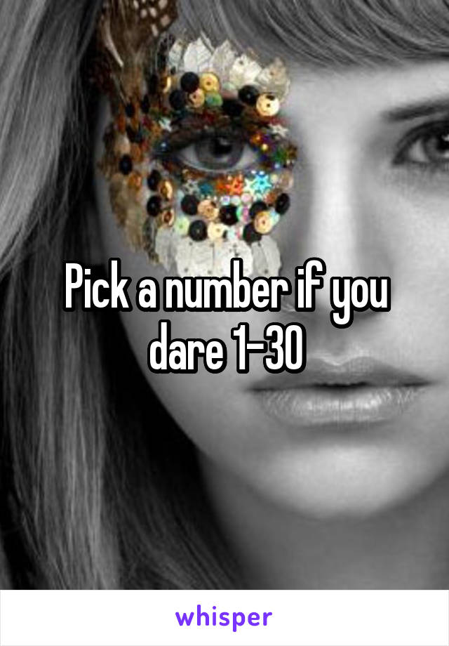 Pick a number if you dare 1-30
