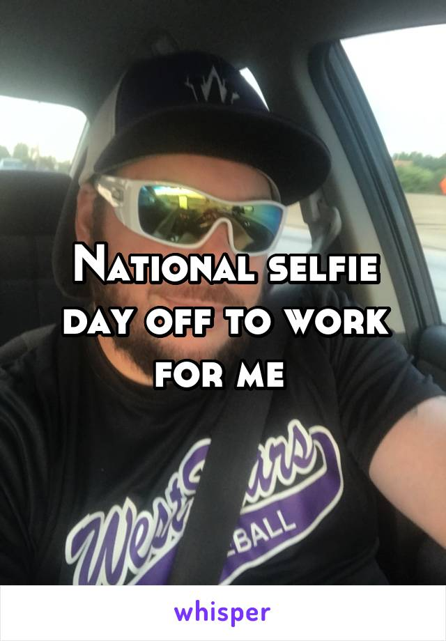 National selfie day off to work for me