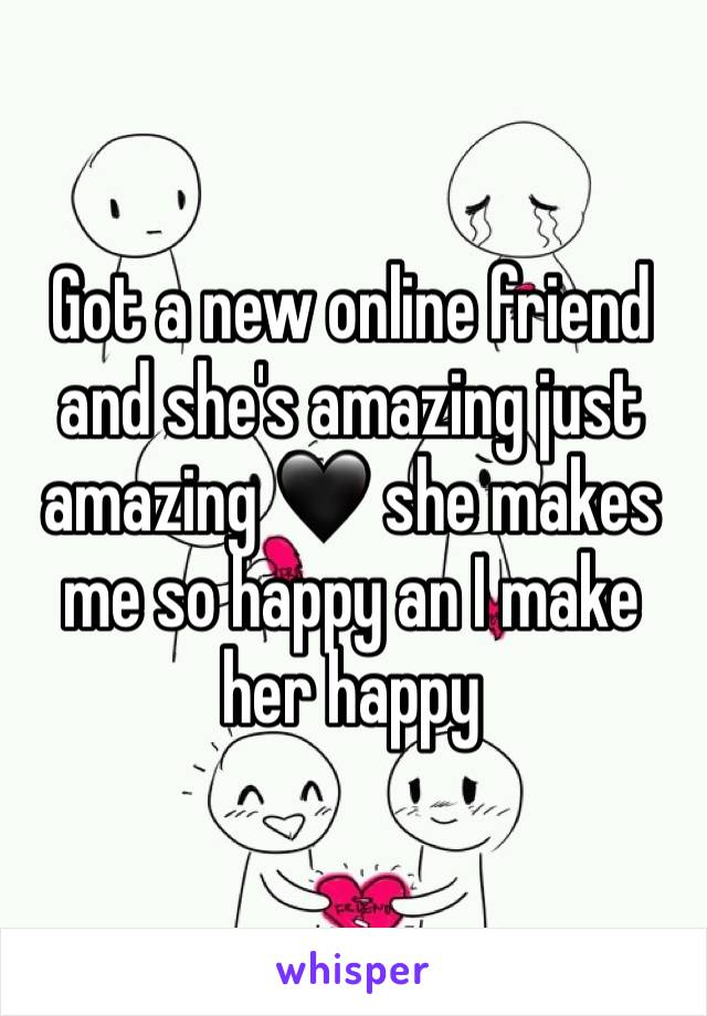 Got a new online friend and she's amazing just amazing 🖤 she makes me so happy an I make her happy