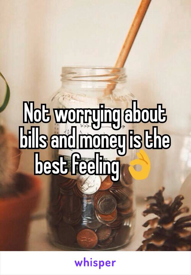 Not worrying about bills and money is the best feeling 👌