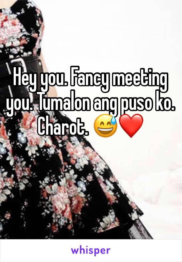 Hey you. Fancy meeting you. Tumalon ang puso ko. Charot. 😅❤️