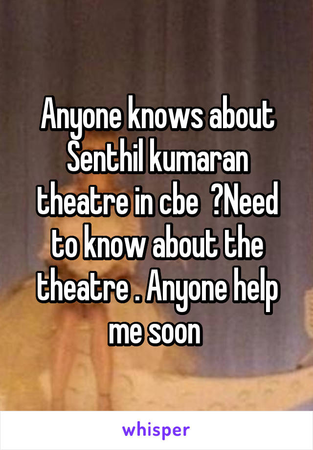 Anyone knows about Senthil kumaran theatre in cbe  ?Need to know about the theatre . Anyone help me soon