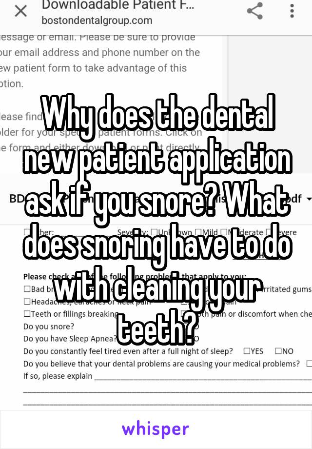 Why does the dental new patient application ask if you snore? What does snoring have to do with cleaning your teeth?