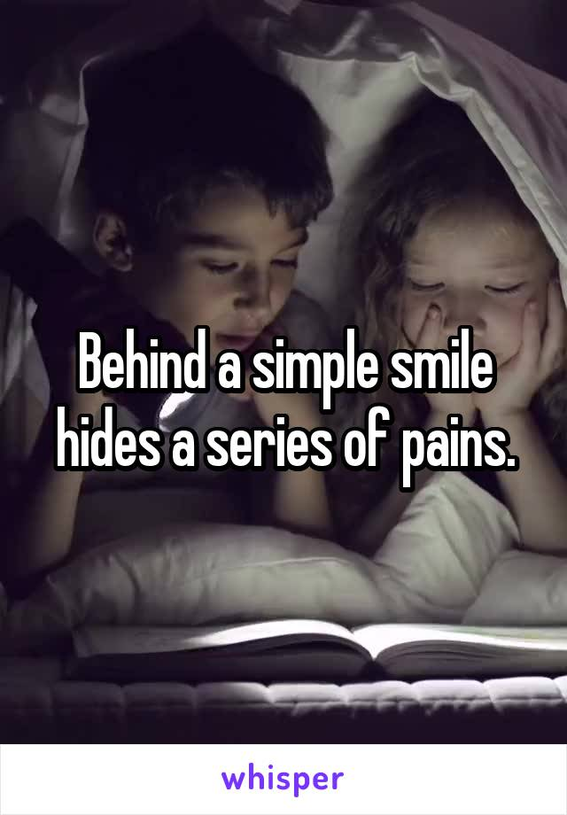 Behind a simple smile hides a series of pains.