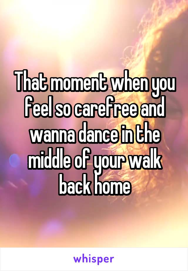 That moment when you feel so carefree and wanna dance in the middle of your walk back home